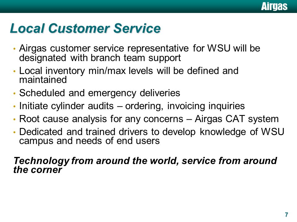 7 Airgas customer service representative for WSU will be designated with branch team support Local inventory min/max levels will be defined and mainta