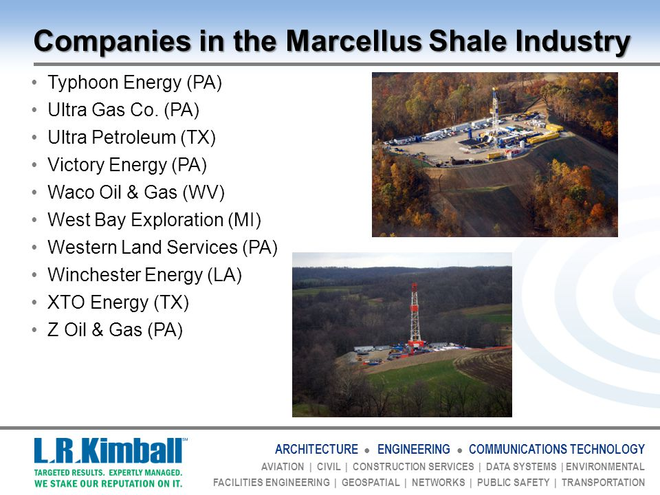 ARCHITECTURE ● ENGINEERING ● COMMUNICATIONS TECHNOLOGY AVIATION | CIVIL | CONSTRUCTION SERVICES | DATA SYSTEMS | ENVIRONMENTAL FACILITIES ENGINEERING | GEOSPATIAL | NETWORKS | PUBLIC SAFETY | TRANSPORTATION Companies in the Marcellus Shale Industry Typhoon Energy (PA) Ultra Gas Co.