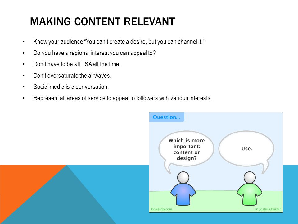 MAKING CONTENT RELEVANT Know your audience You can't create a desire, but you can channel it. Do you have a regional interest you can appeal to.
