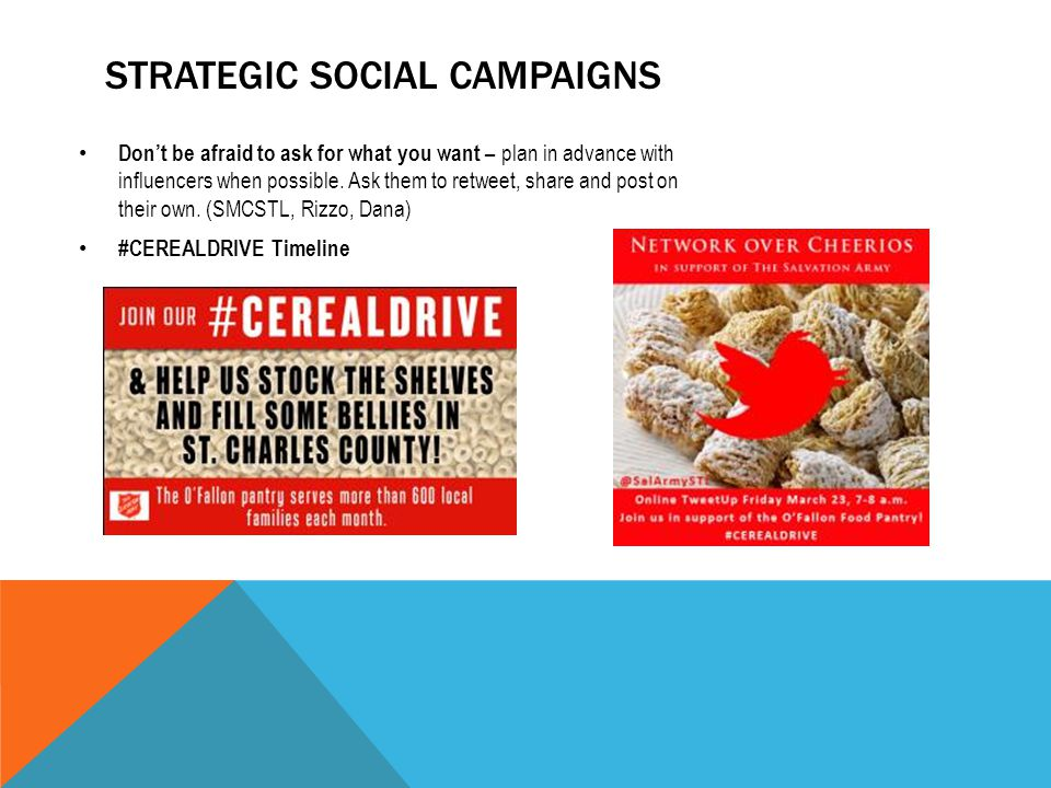 STRATEGIC SOCIAL CAMPAIGNS Don't be afraid to ask for what you want – plan in advance with influencers when possible.