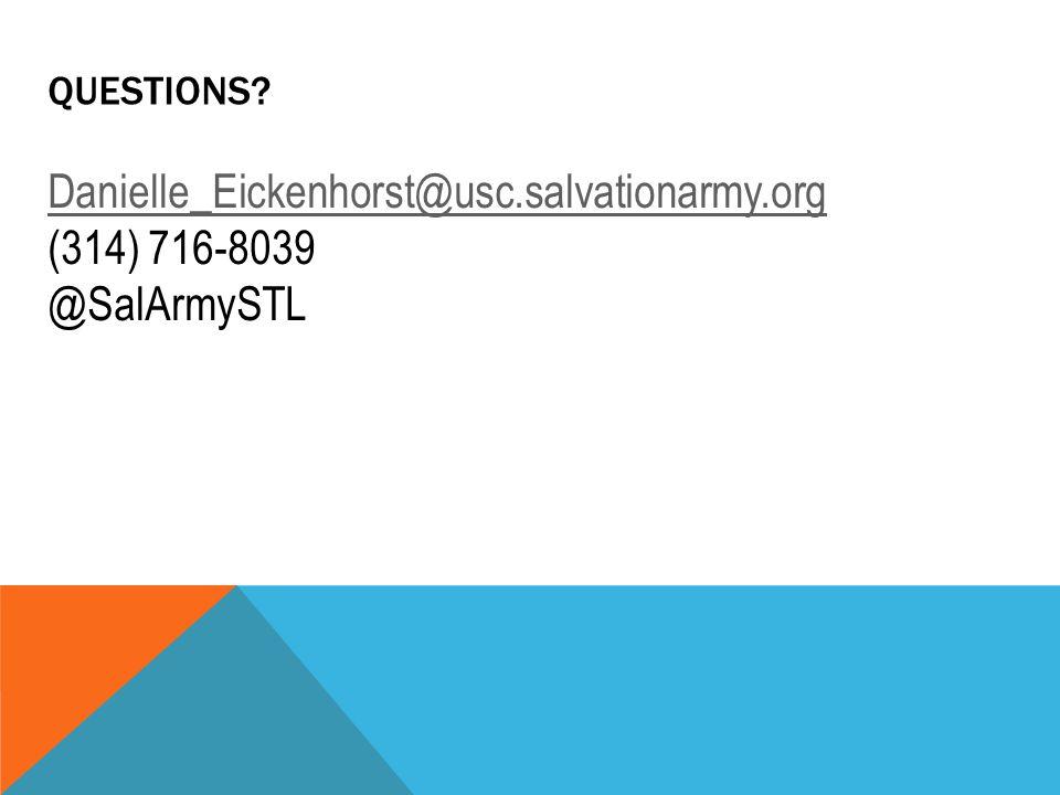 QUESTIONS? Danielle_Eickenhorst@usc.salvationarmy.org (314) 716-8039 @SalArmySTL