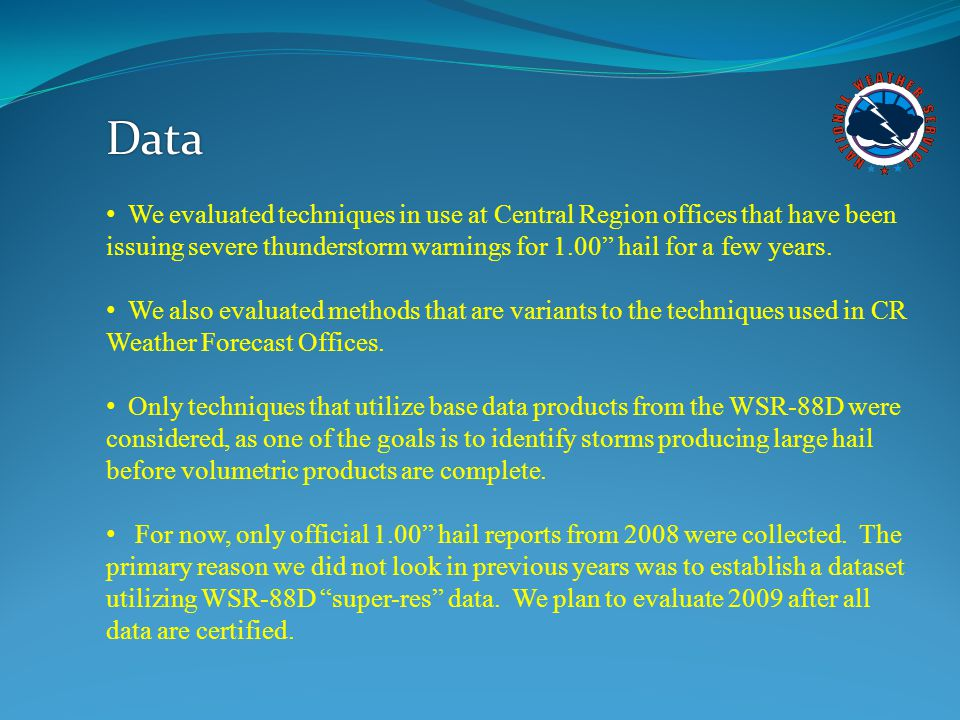 Data We evaluated techniques in use at Central Region offices that have been issuing severe thunderstorm warnings for 1.00 hail for a few years.