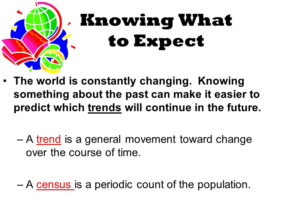 Knowing What to Expect The world is constantly changing.