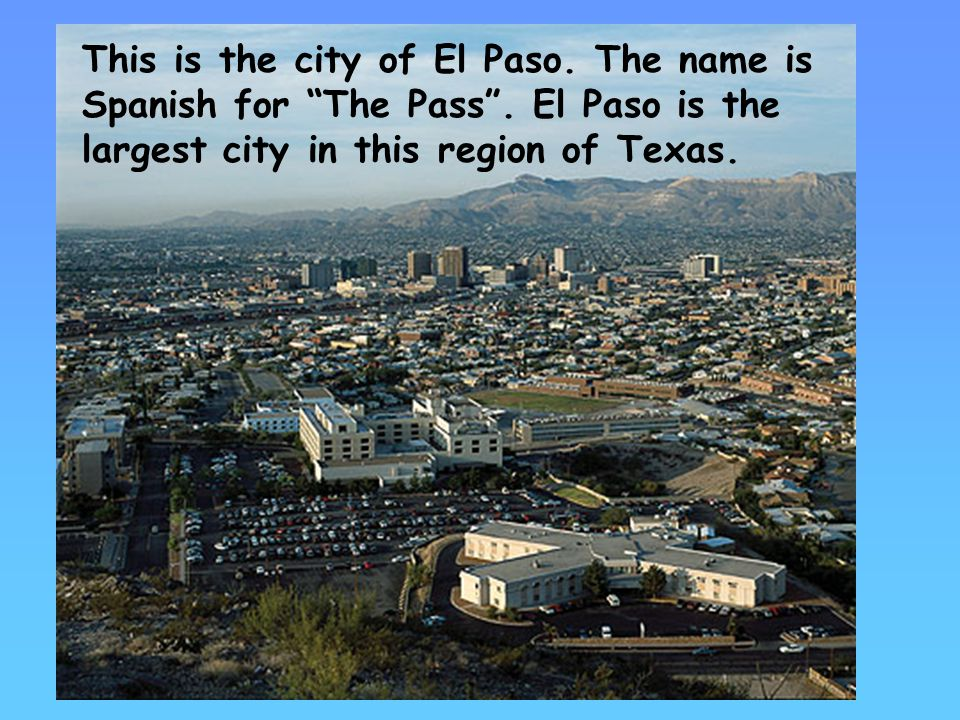 This is the city of El Paso.The name is Spanish for The Pass .