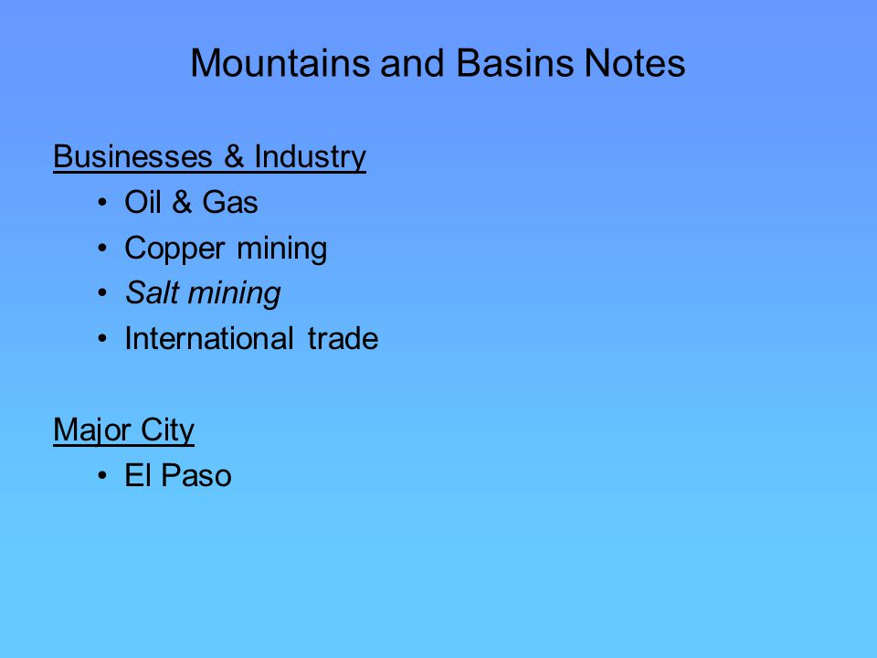 Mountains and Basins Notes Businesses & Industry Oil & Gas Copper mining Salt mining International trade Major City El Paso