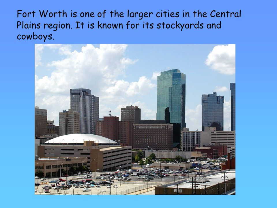 Fort Worth is one of the larger cities in the Central Plains region.