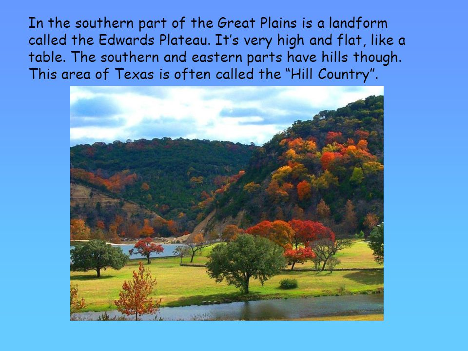In the southern part of the Great Plains is a landform called the Edwards Plateau.