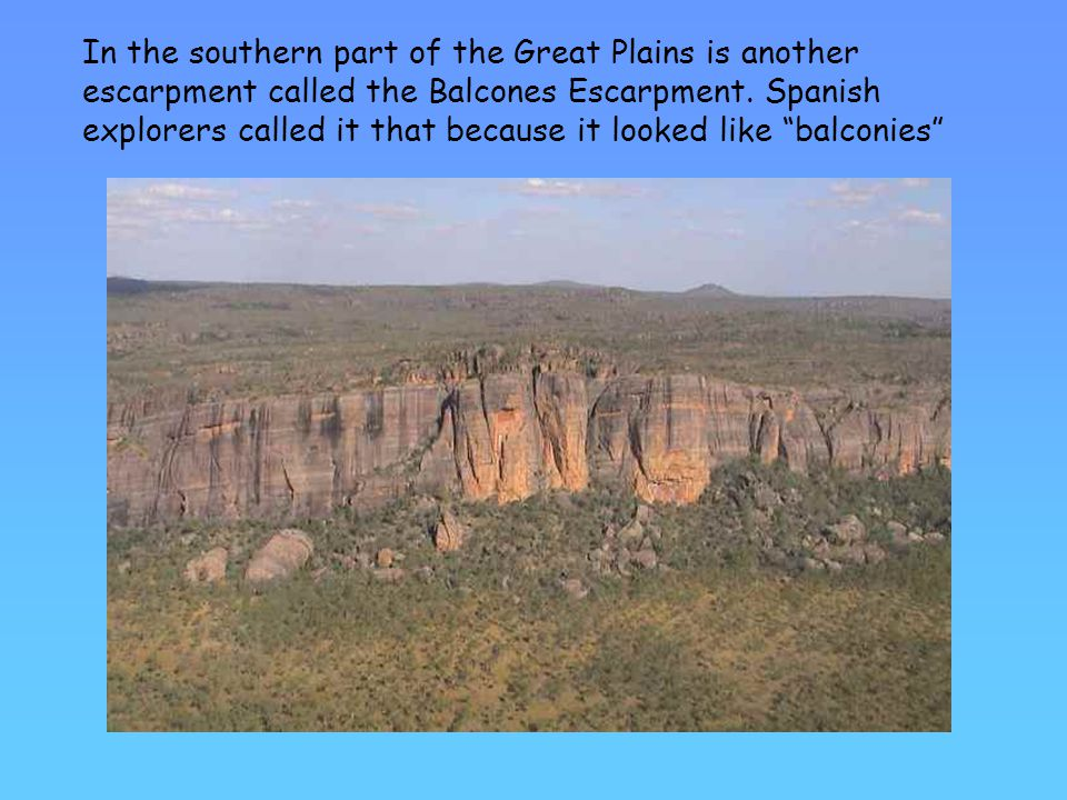 In the southern part of the Great Plains is another escarpment called the Balcones Escarpment.