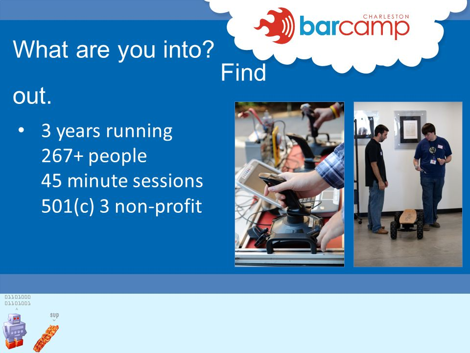 What are you into Find out. 3 years running 267+ people 45 minute sessions 501(c) 3 non-profit