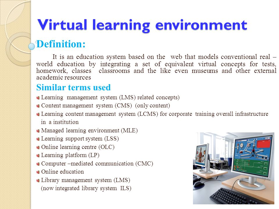 Virtual learning environment Virtual learning environment Definition: It is an education system based on the web that models conventional real – world
