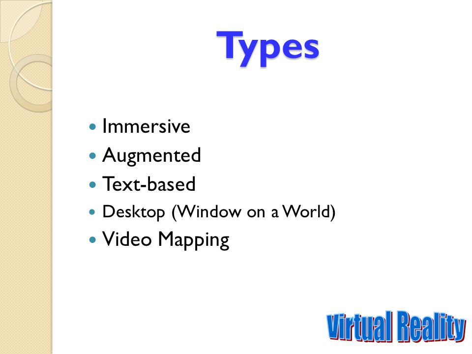 Types of Non-immersive VR Text-based VR: when a reader of a certain text form a mental model of this virtual world in their head from the description of people, places and things.