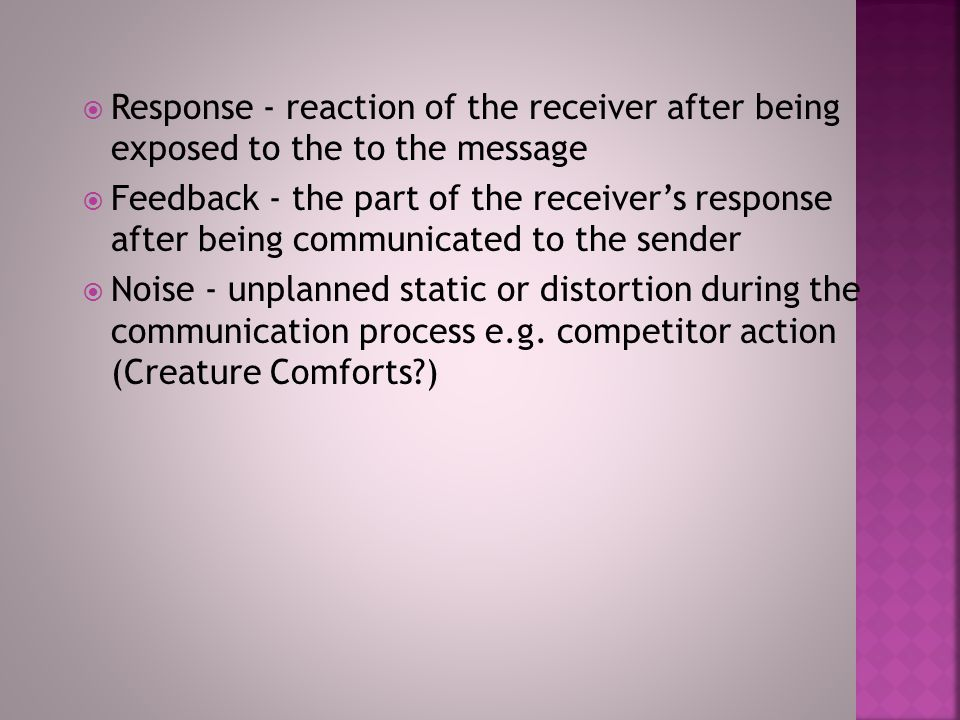  Sender - party sending the message  Encoding - message in symbolic form  Message - word, pictures and symbols that the sender transmits  Media - the communication channel e.g radio  Decoding - receiver assigns meaning to symbols encoded by the sender