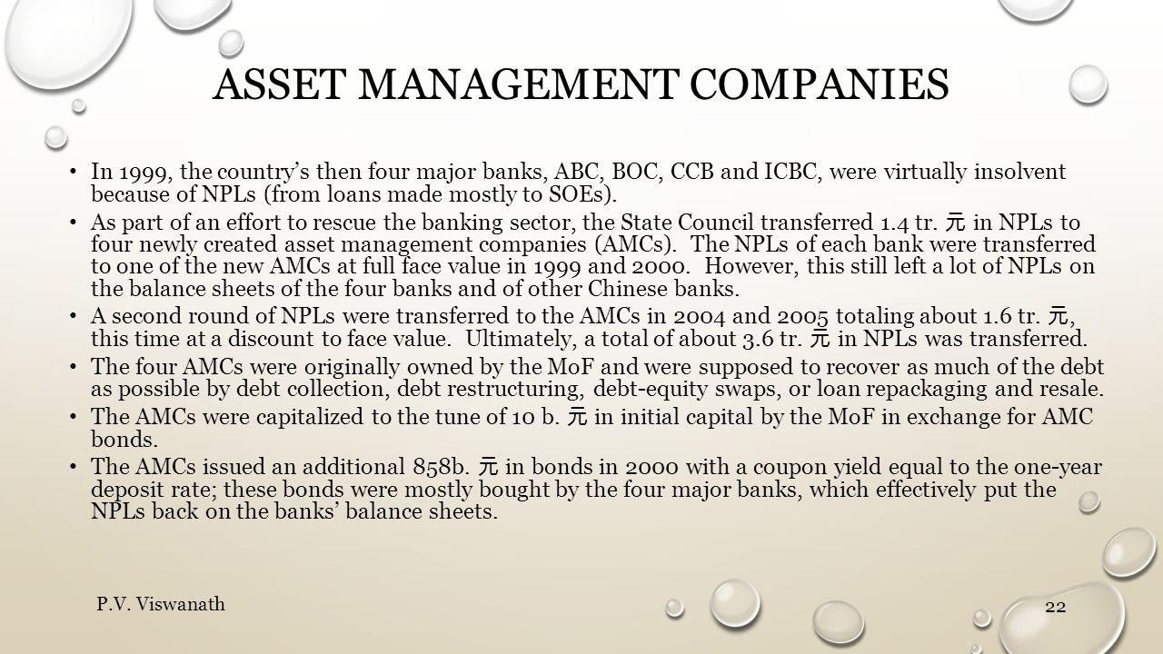 ASSET MANAGEMENT COMPANIES In 1999, the country's then four major banks, ABC, BOC, CCB and ICBC, were virtually insolvent because of NPLs (from loans made mostly to SOEs).
