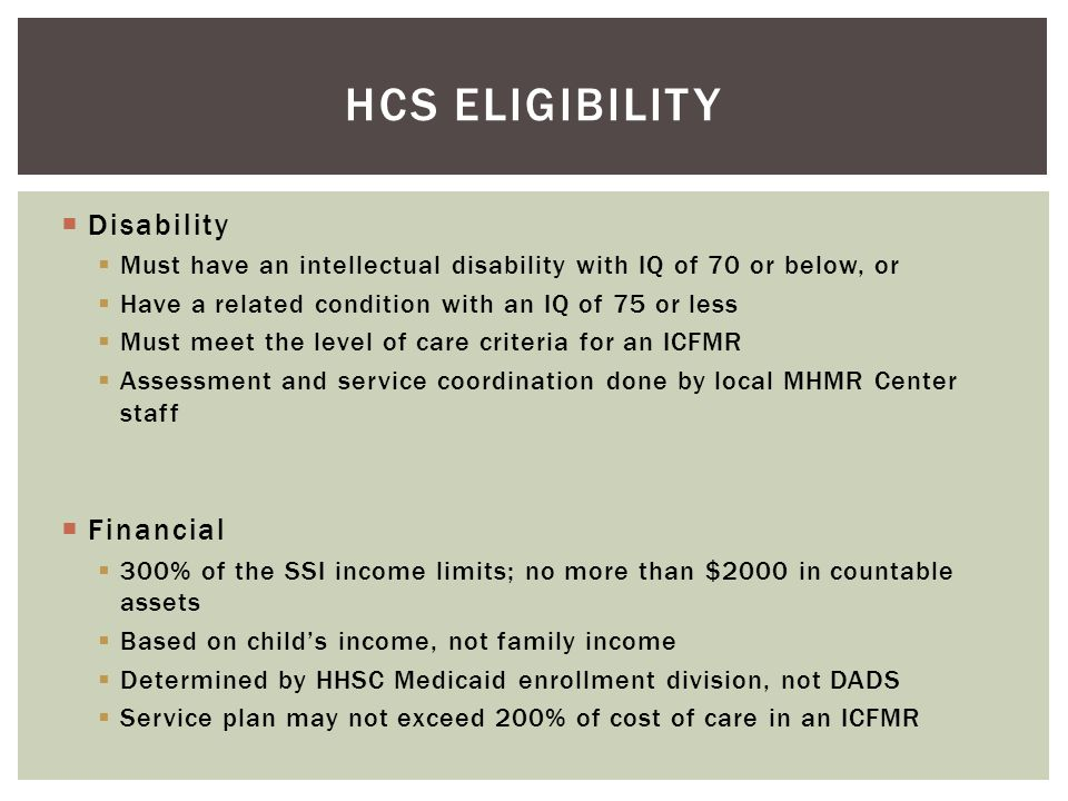  Disability  Must have an intellectual disability with IQ of 70 or below, or  Have a related condition with an IQ of 75 or less  Must meet the lev