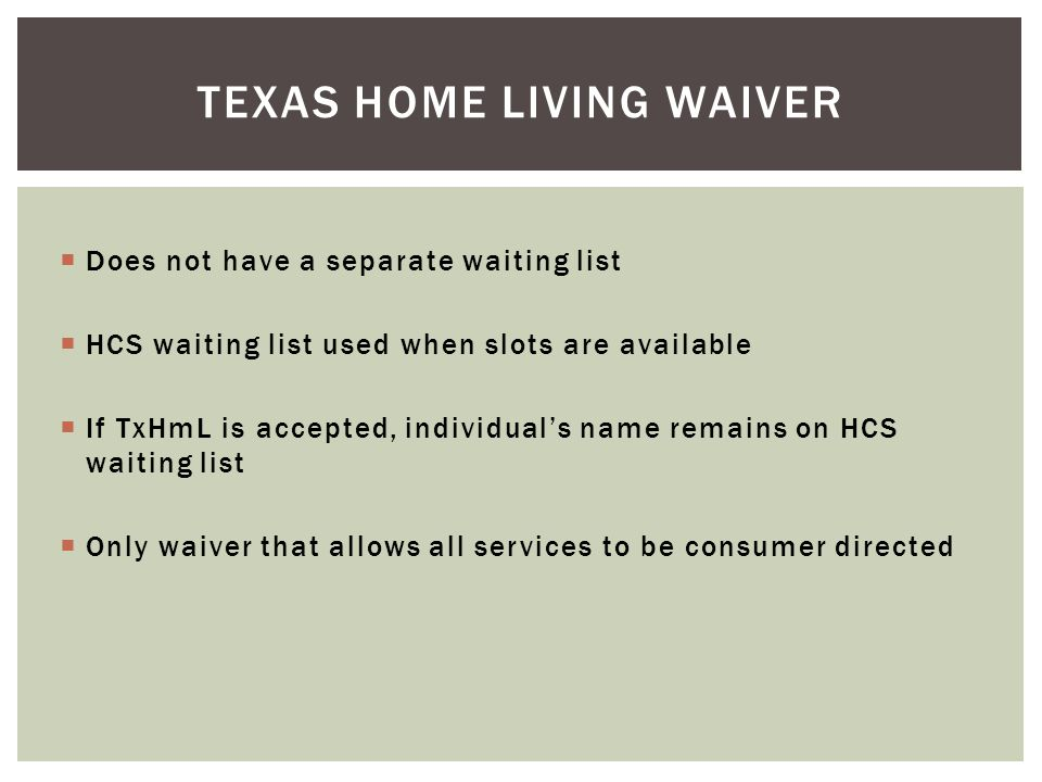  Does not have a separate waiting list  HCS waiting list used when slots are available  If TxHmL is accepted, individual's name remains on HCS wait