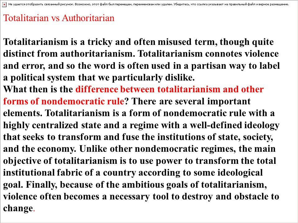 Totalitarian vs Authoritarian Totalitarianism is a tricky and often misused term, though quite distinct from authoritarianism.