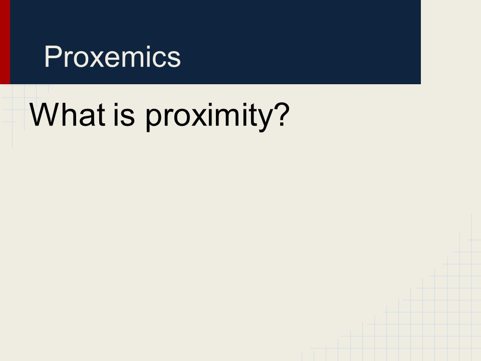 Proxemics What is proximity?