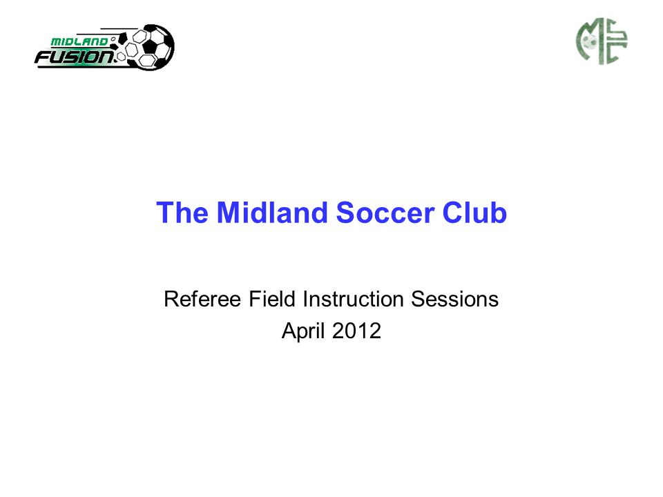 The Midland Soccer Club Referee Field Instruction Sessions April 2012