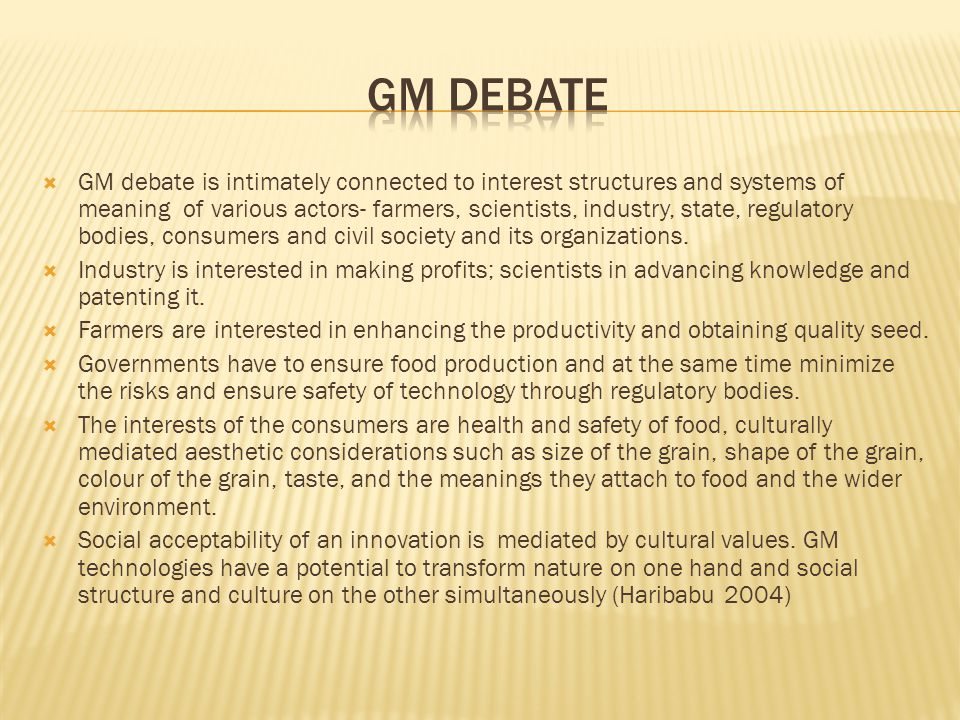  GM debate is intimately connected to interest structures and systems of meaning of various actors- farmers, scientists, industry, state, regulatory