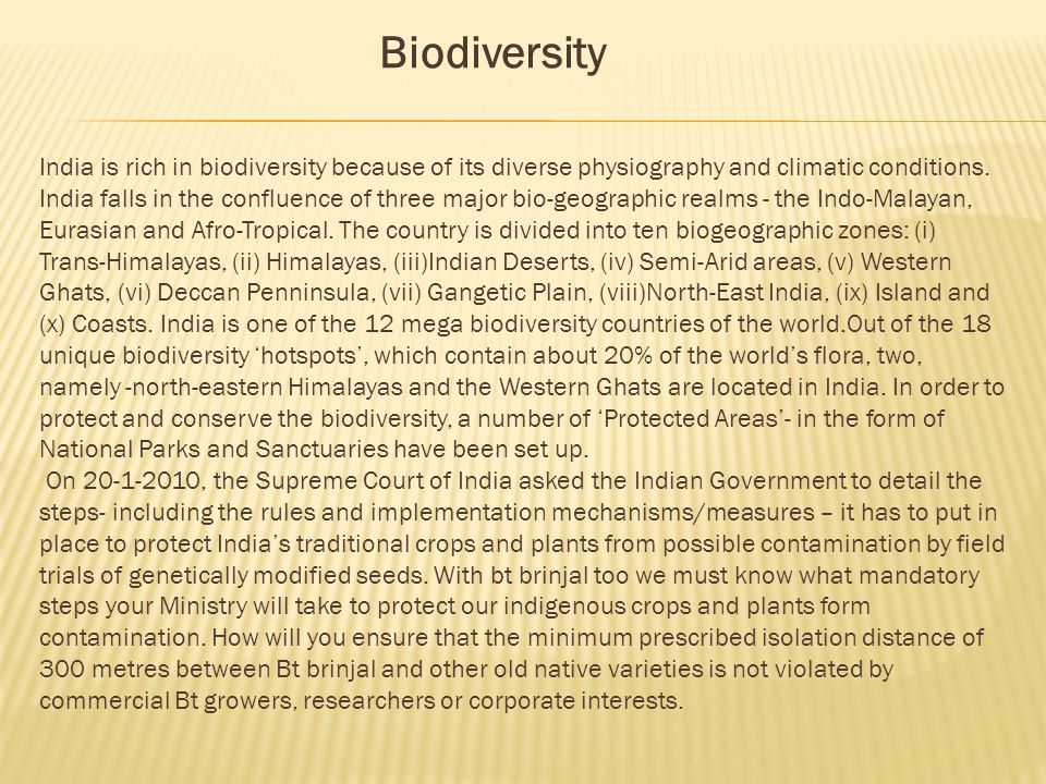 Biodiversity India is rich in biodiversity because of its diverse physiography and climatic conditions. India falls in the confluence of three major b