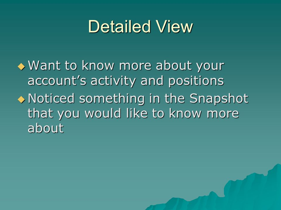Detailed View  Want to know more about your account's activity and positions  Noticed something in the Snapshot that you would like to know more about