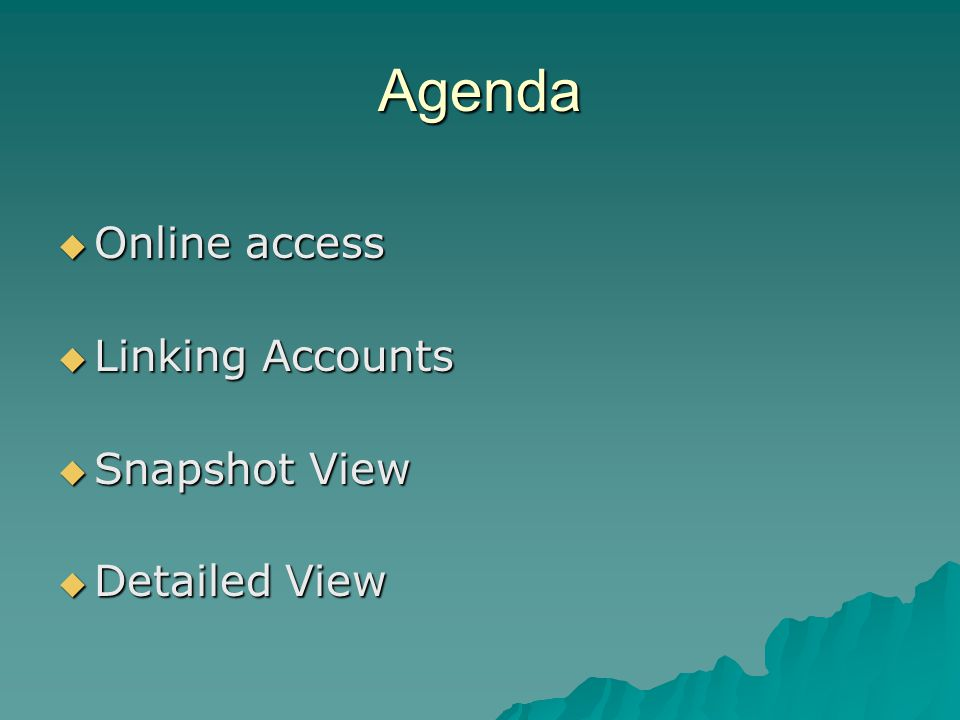 Agenda  Online access  Linking Accounts  Snapshot View  Detailed View