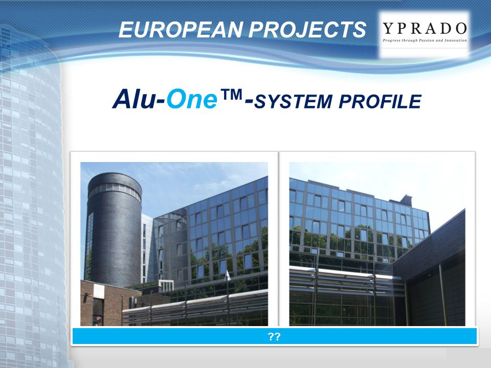EUROPEAN PROJECTS Alu-One™- SYSTEM PROFILE