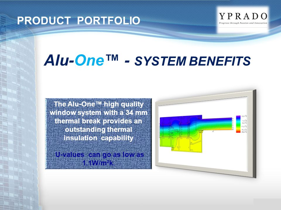 The Alu-One™ high quality window system with a 34 mm thermal break provides an outstanding thermal insulation capability U-values can go as low as 1.1W/m²k.