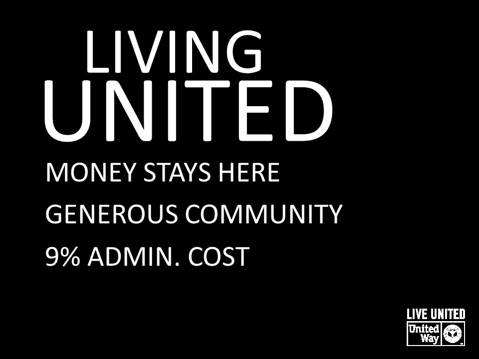 LIVING UNITED MONEY STAYS HERE GENEROUS COMMUNITY 9% ADMIN. COST