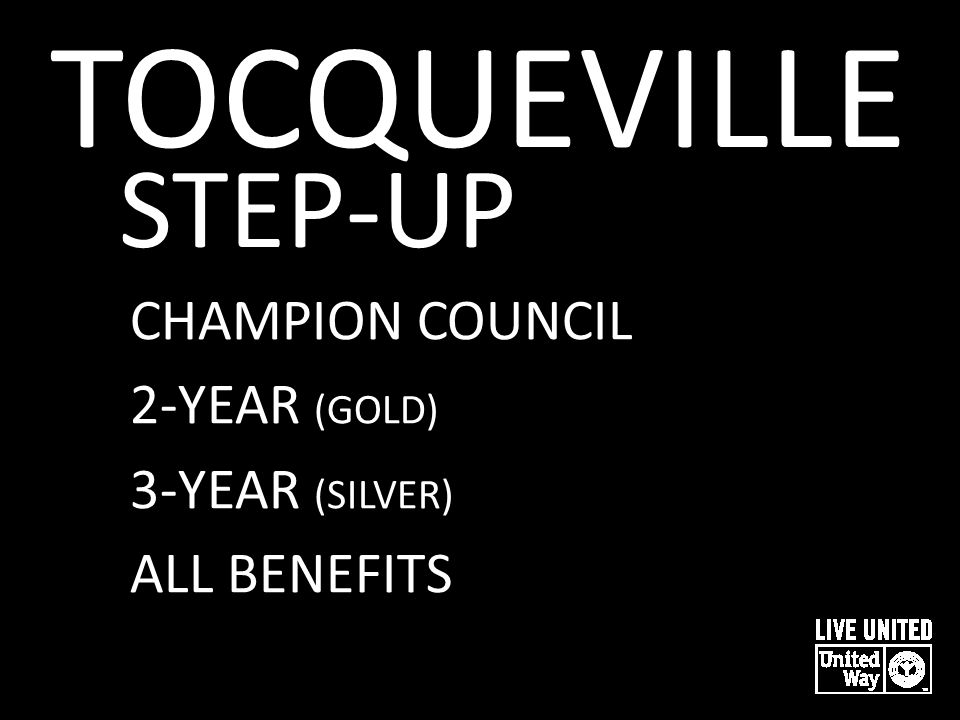 TOCQUEVILLE STEP-UP TOCQUEVILLE $10,000 + GOLD $5,000 + SILVER $2,500 + BRONZE $1,000 + CHAMPION COUNCIL 2-YEAR (GOLD) 3-YEAR (SILVER) ALL BENEFITS