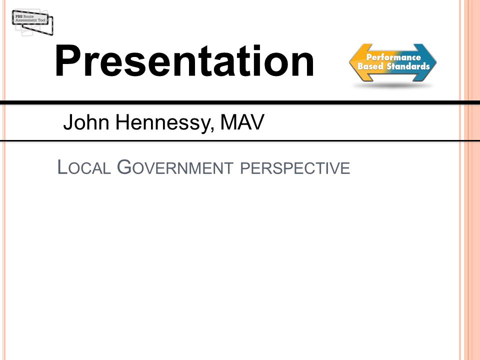Presentation L OCAL G OVERNMENT PERSPECTIVE John Hennessy, MAV