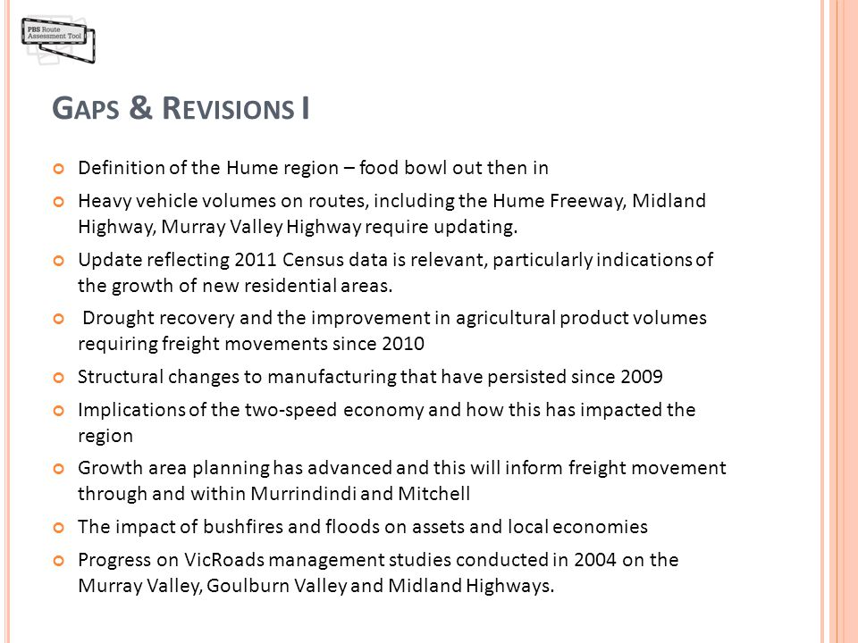 G APS & R EVISIONS I Definition of the Hume region – food bowl out then in Heavy vehicle volumes on routes, including the Hume Freeway, Midland Highway, Murray Valley Highway require updating.