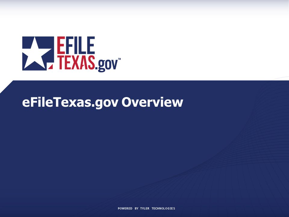 POWERED BY TYLER TECHNOLOGIES eFileTexas.gov Overview
