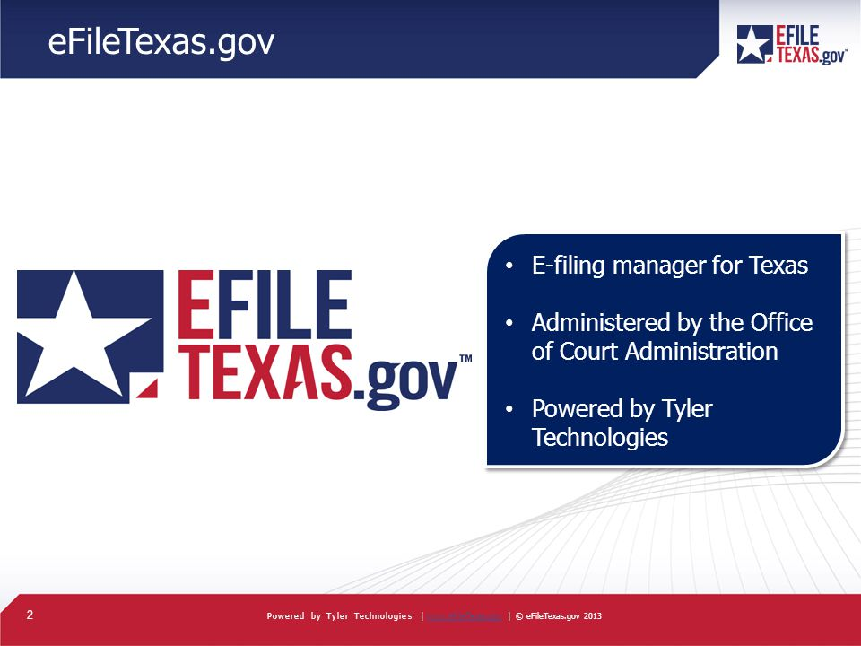 2 Powered by Tyler Technologies | www.eFileTexas.gov | © eFileTexas.gov 2013www.eFileTexas.gov eFileTexas.gov E-filing manager for Texas Administered by the Office of Court Administration Powered by Tyler Technologies E-filing manager for Texas Administered by the Office of Court Administration Powered by Tyler Technologies