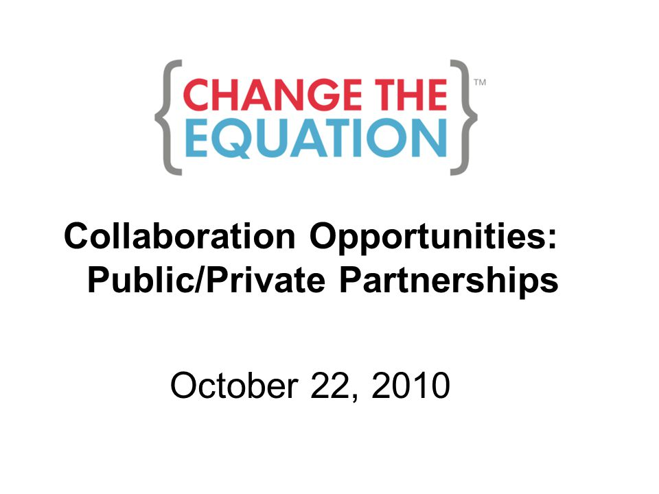 Collaboration Opportunities: Public/Private Partnerships October 22, 2010