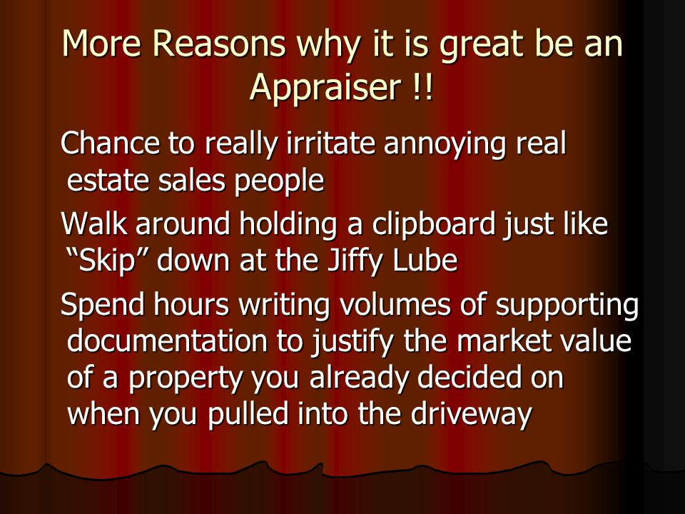 Some of the Reasons why it is great be an Appraiser !! Dazzle your friends with your knowledge of external obsolescence Dazzle your friends with your