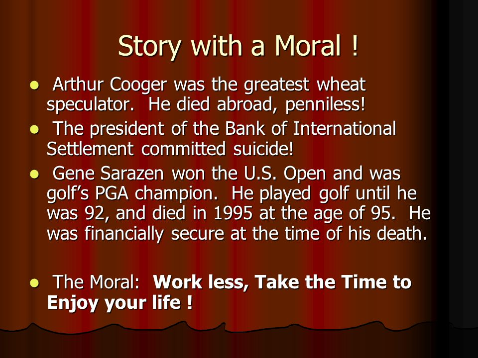 Story with a Moral ! Charles Schwab was president of the worlds largest steel company. He died a pauper! Charles Schwab was president of the worlds la