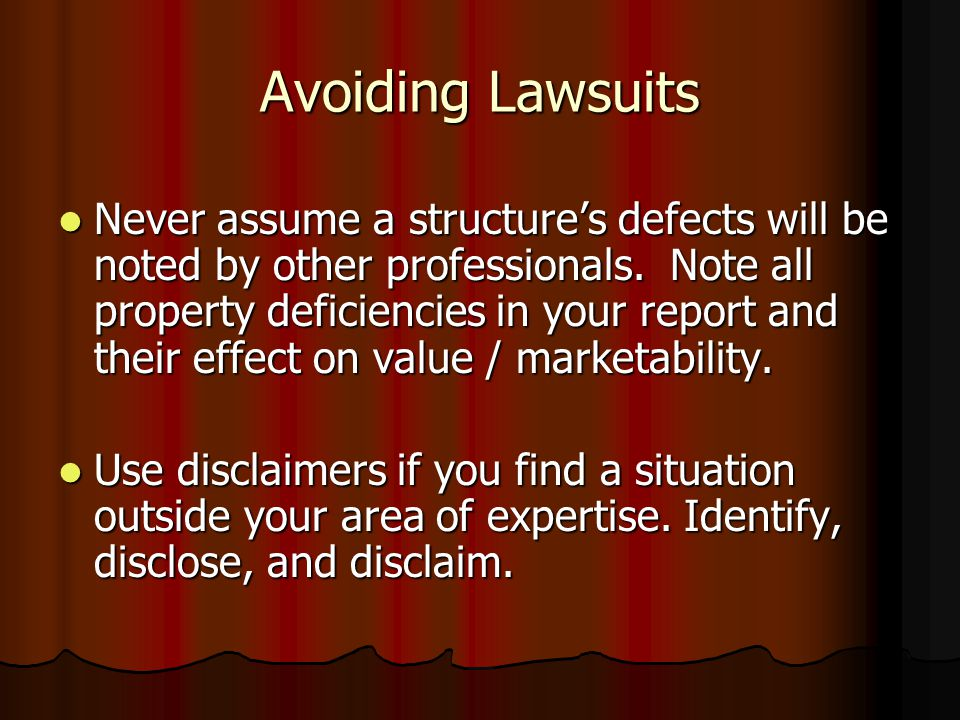 Avoiding Lawsuits Photograph all properties appraised. Take pictures of any deficiencies noted. Take additional pictures, for your files, to show cond