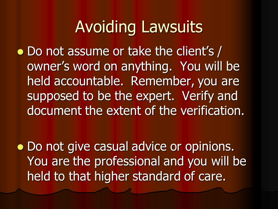 Avoiding Lawsuits Never assume a structure's defects will be noted by other professionals. Note all property deficiencies in your report and their eff