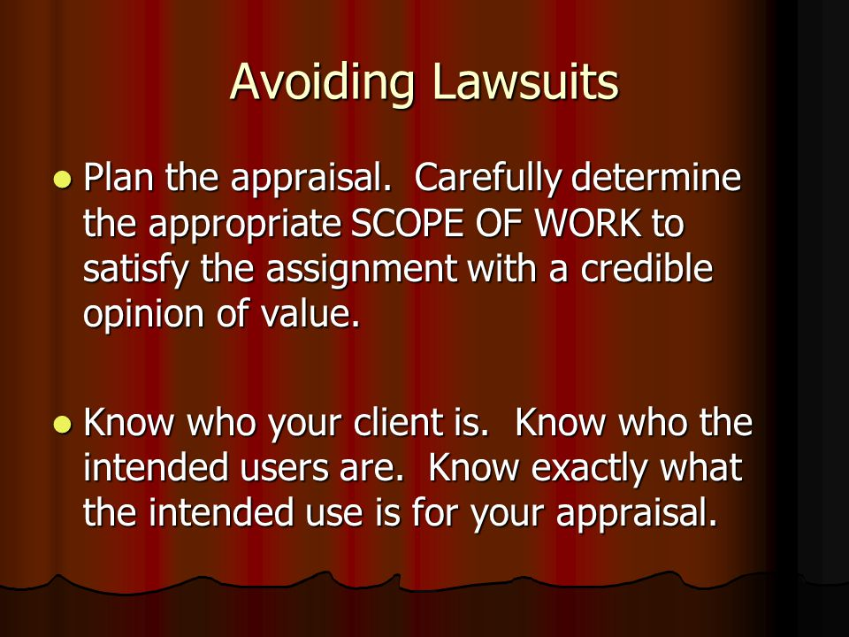 Avoiding Lawsuits Do not assume or take the client's / owner's word on anything. You will be held accountable. Remember, you are supposed to be the ex