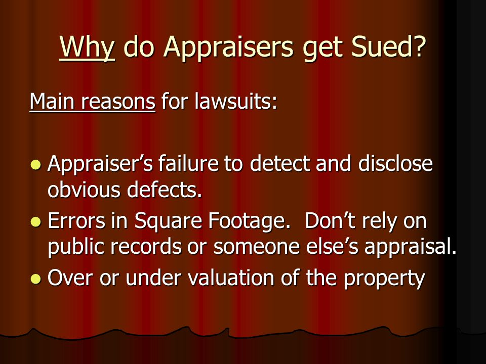 Who Sues Appraisers ? 50% to 70% of appraiser law suits are from third parties – sellers, buyers, borrowers, other party in a divorce, etc. 50% to 70%