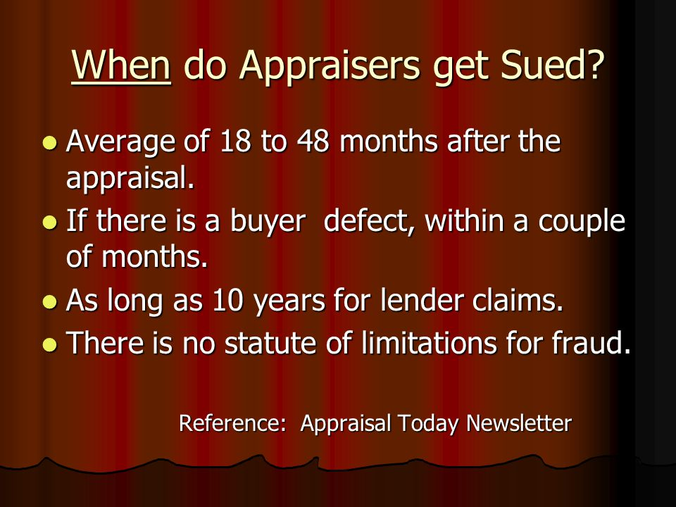 Why do Appraisers get Sued? Main reasons for lawsuits: Appraiser's failure to detect and disclose obvious defects. Appraiser's failure to detect and d