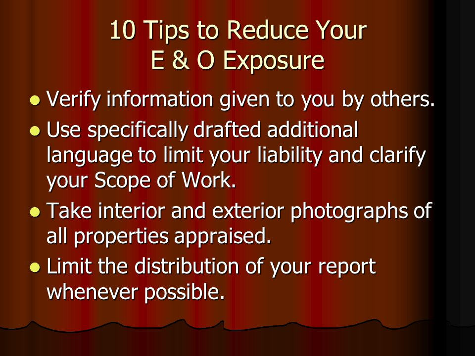 10 Tips to Reduce Your E & O Exposure Keep good work files in anticipation of litigation Keep good work files in anticipation of litigation Establish