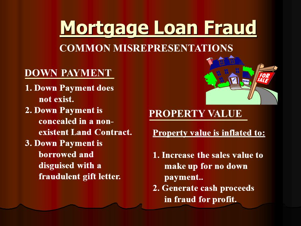 Mortgage Loan Fraud COMMON MISREPRESENTATIONS ASSETS AND COLLATERAL 1. Assets are overstated. 2. Collateral is overstated. 3. Collateral is nonexisten
