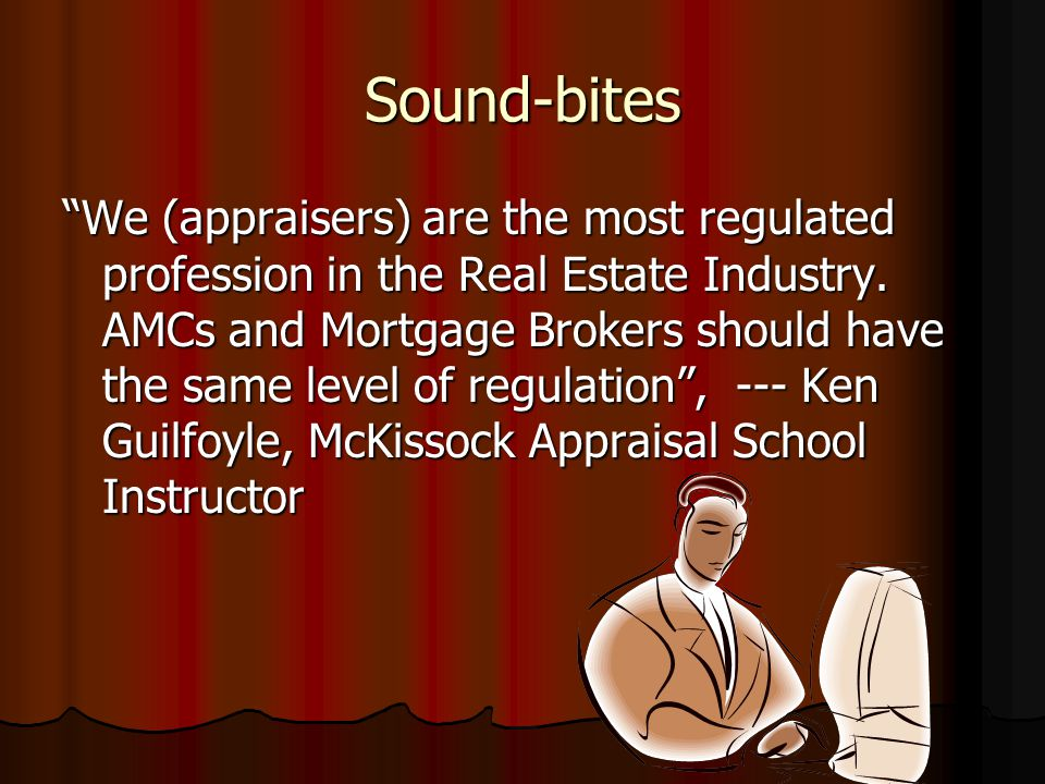 "Sound-bites ""If you have never fired a client, you're probably not doing a very good job as an appraiser"", --- Danny Wiley, Past ASB board Chairperson"