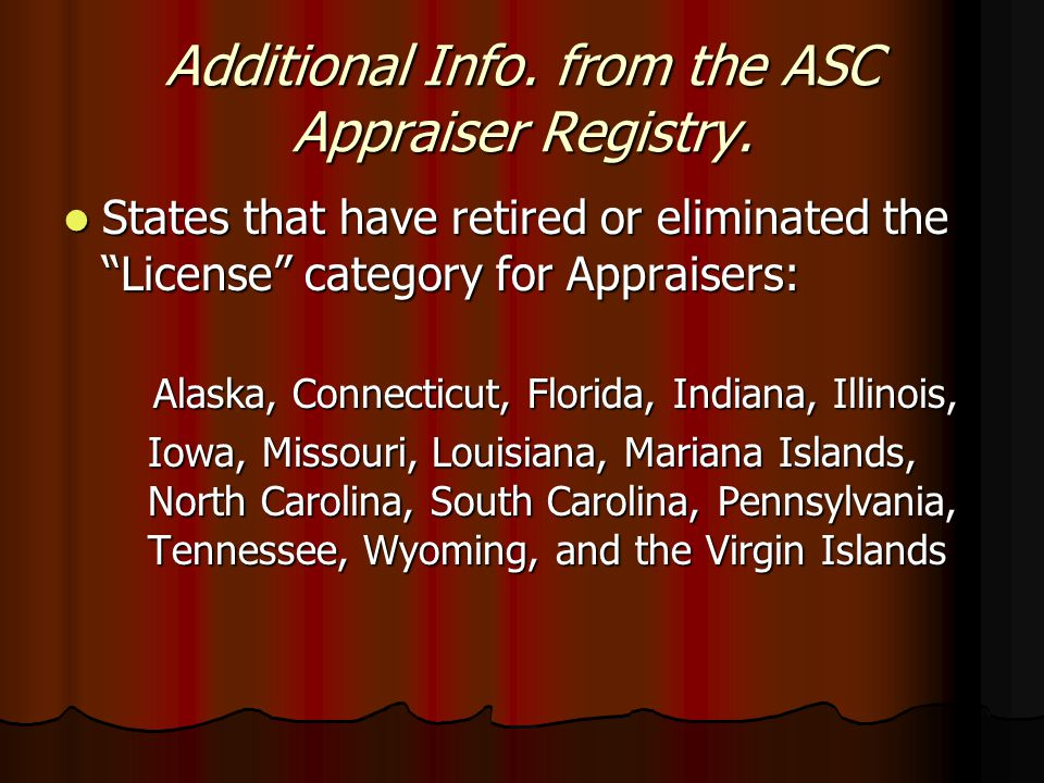 Top 6 States -- Active Appraisers State # of Appraisers State # of Appraisers California11,661 California11,661 Florida 6,378 Florida 6,378 Texas 5,289 Texas 5,289 Illinois 4,205 Illinois 4,205 New York 4,140 New York 4,140 Georgia 3,850 Georgia 3,850 Reference: ASC National Registry, 1-2013 Reference: ASC National Registry, 1-2013