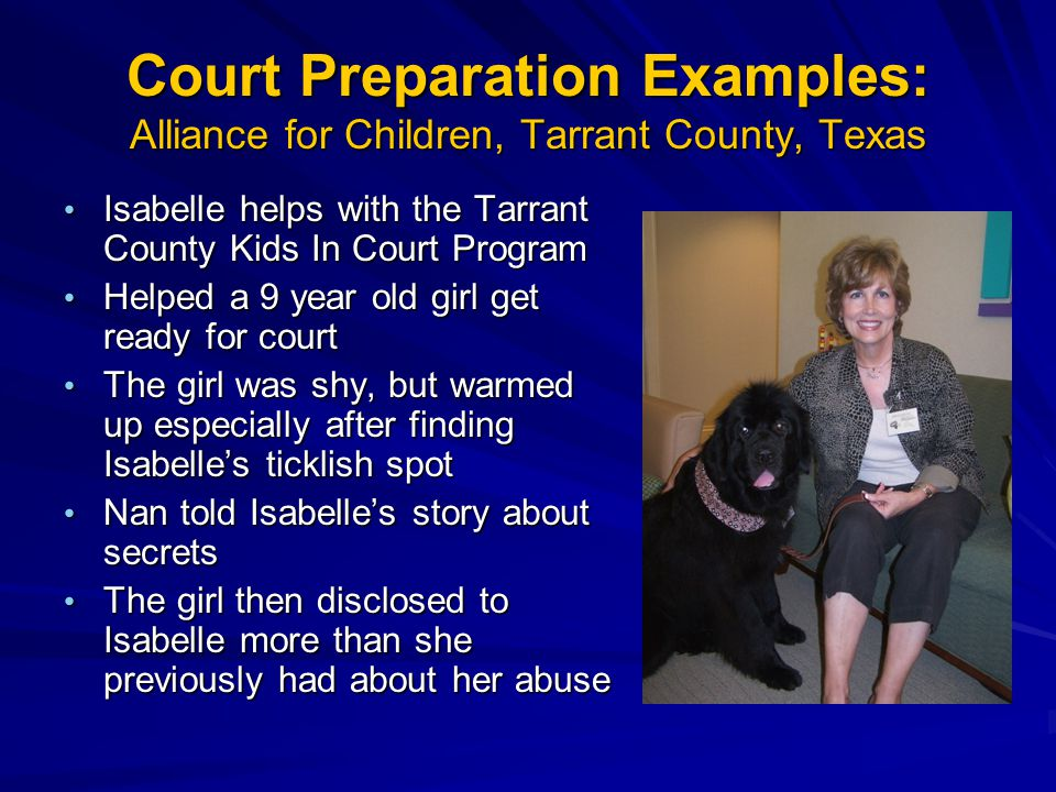 Court Preparation Examples: Alliance for Children, Tarrant County, Texas Isabelle helps with the Tarrant County Kids In Court Program Isabelle helps w