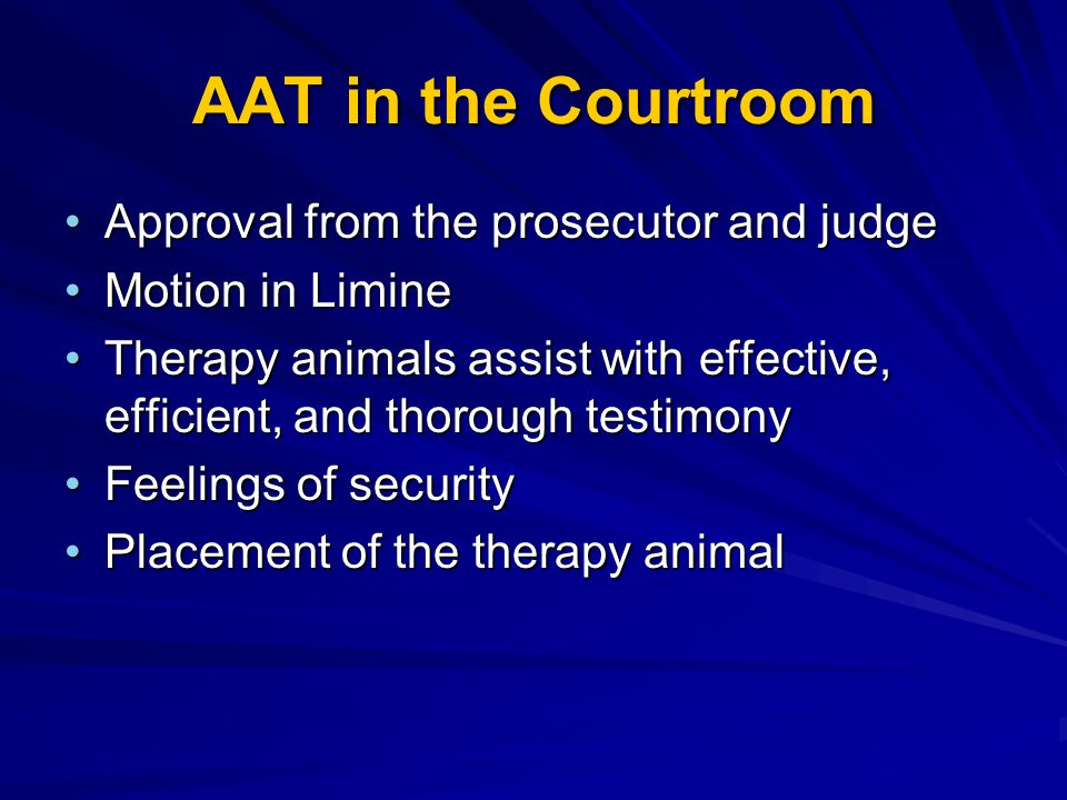 AAT in the Courtroom Approval from the prosecutor and judgeApproval from the prosecutor and judge Motion in LimineMotion in Limine Therapy animals ass