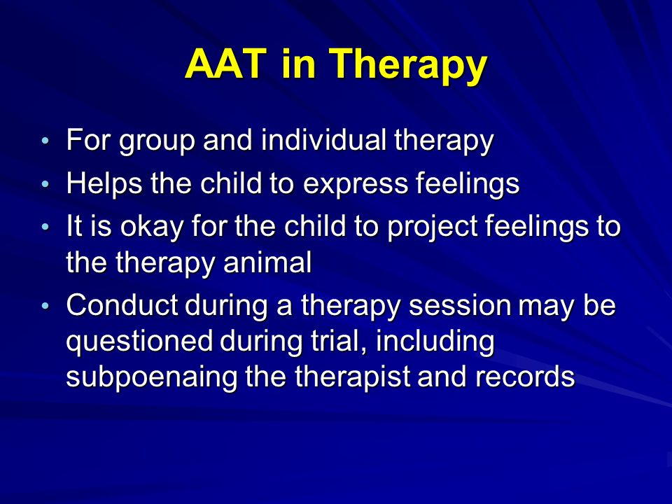 AAT in Therapy For group and individual therapy For group and individual therapy Helps the child to express feelings Helps the child to express feelin
