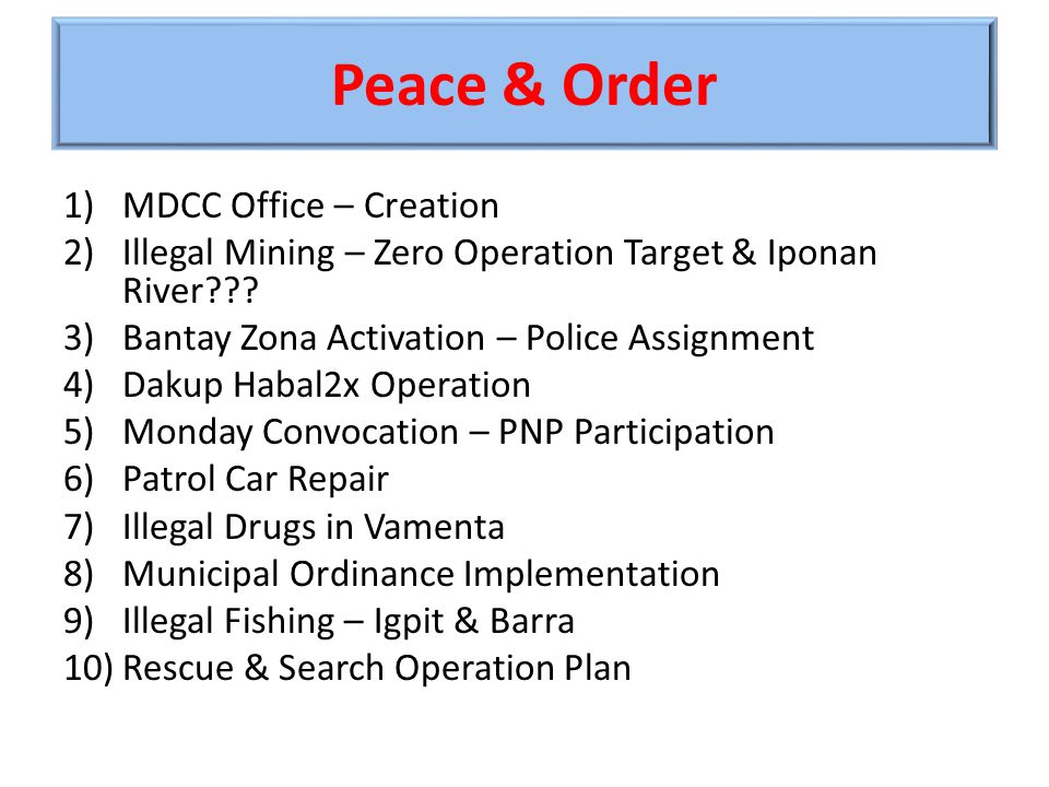 Peace & Order 1)MDCC Office – Creation 2)Illegal Mining – Zero Operation Target & Iponan River .